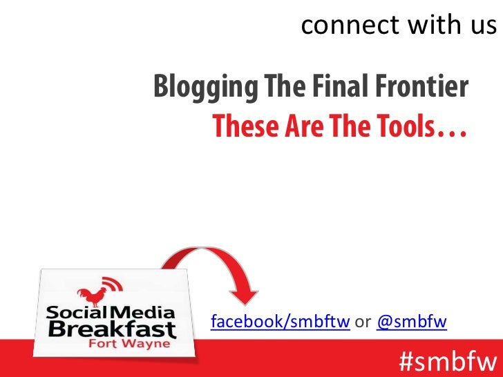 connect with usBlogging The Final Frontier    These Are The Tools…    facebook/smbftw or @smbfw                       #smbfw