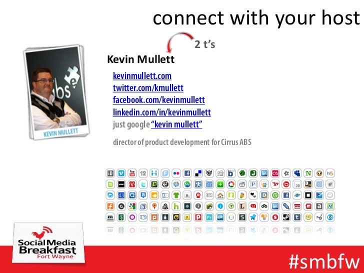 connect with your host                            2 t'sKevin Mullett kevinmullett.com twitter.com/kmullett facebook.com/ke...
