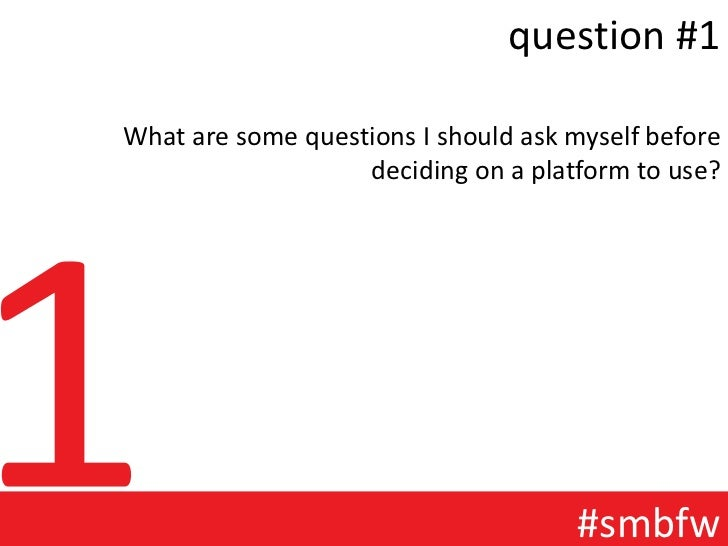 question #1What are some questions I should ask myself before                   deciding on a platform to use?            ...