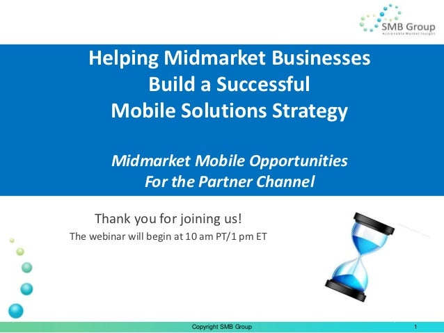 Helping Midmarket Businesses         Build a Successful     Mobile Solutions Strategy        Midmarket Mobile Opportunitie...