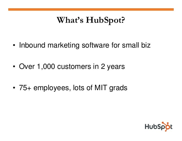 What's HubSpot?  • Inbo nd marketing soft are for small bi   Inbound           software           biz  • Over 1,000 custom...