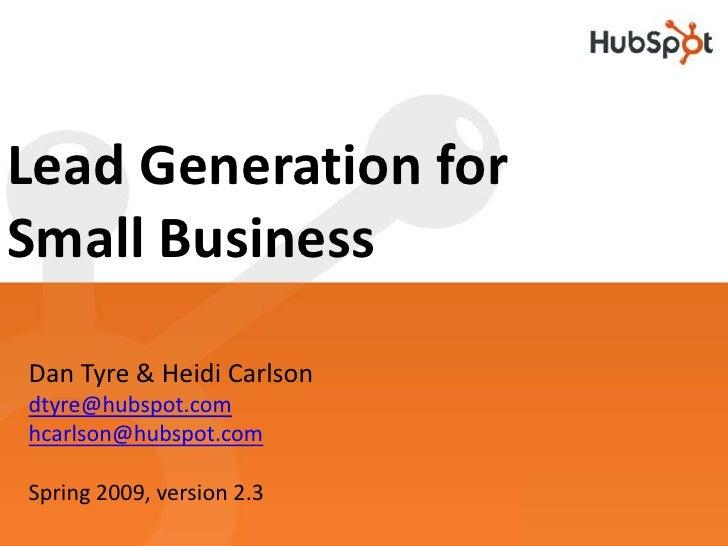 Lead Generation for Small Business<br />Dan Tyre & Heidi Carlson<br />dtyre@hubspot.com<br />hcarlson@hubspot.com<br />Spr...