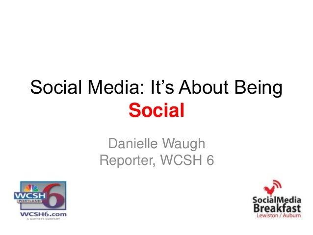 Social Media: It's About BeingSocialDanielle WaughReporter, WCSH 6