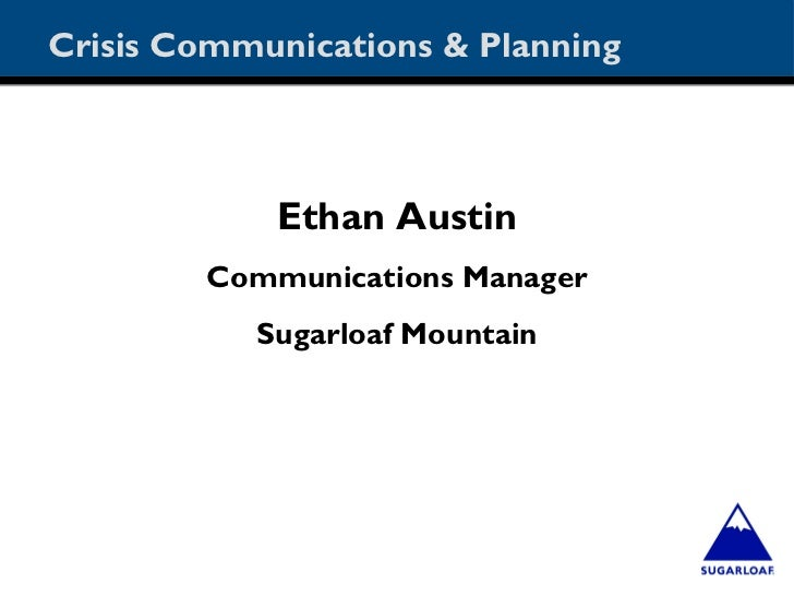 Crisis Communications & Planning            Ethan Austin        Communications Manager           Sugarloaf Mountain