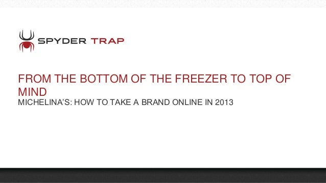 FROM THE BOTTOM OF THE FREEZER TO TOP OF MIND MICHELINA'S: HOW TO TAKE A BRAND ONLINE IN 2013