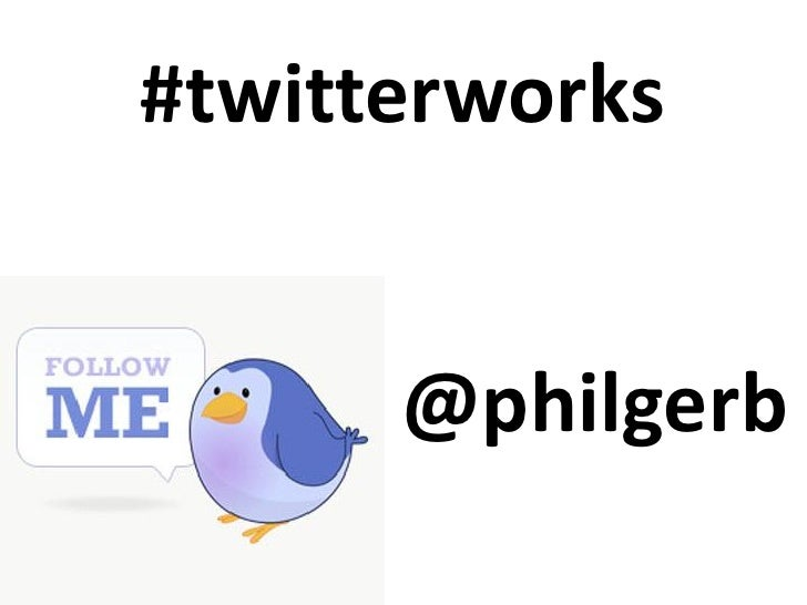 #twitterworks         @philgerb