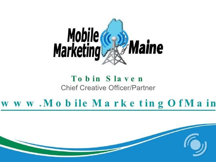 www.MobileMarketingOfMaine.com Tobin Slaven Chief Creative Officer/Partner