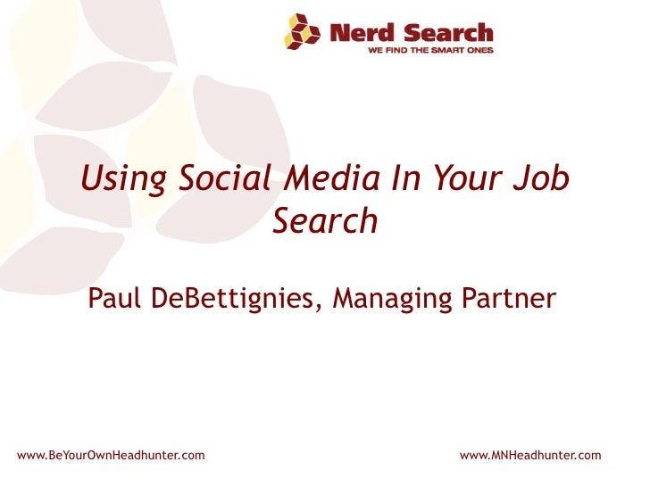 Using Social Media In Your Job Search Paul DeBettignies, Managing Partner