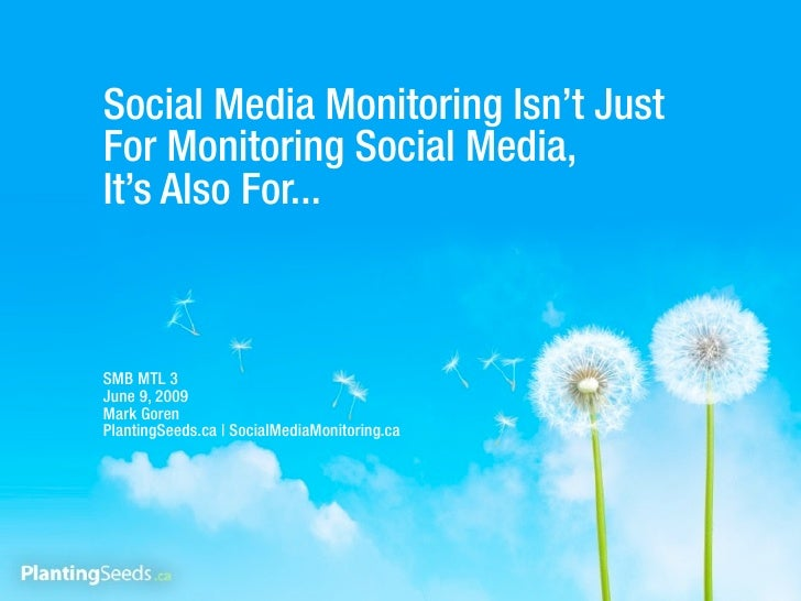 Social Media Monitoring Isn't Just For Monitoring Social Media, It's Also For...    SMB MTL 3 June 9, 2009 Mark Goren Plan...