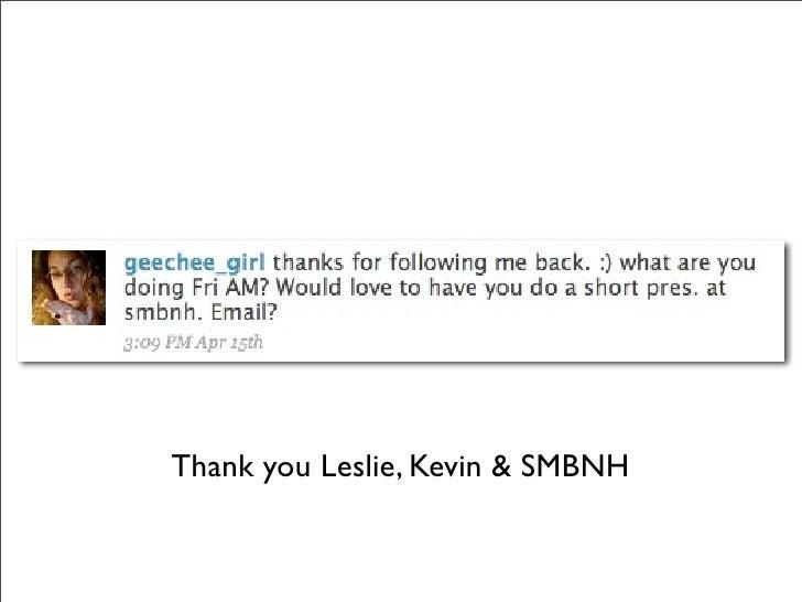 Thank you Leslie, Kevin & SMBNH