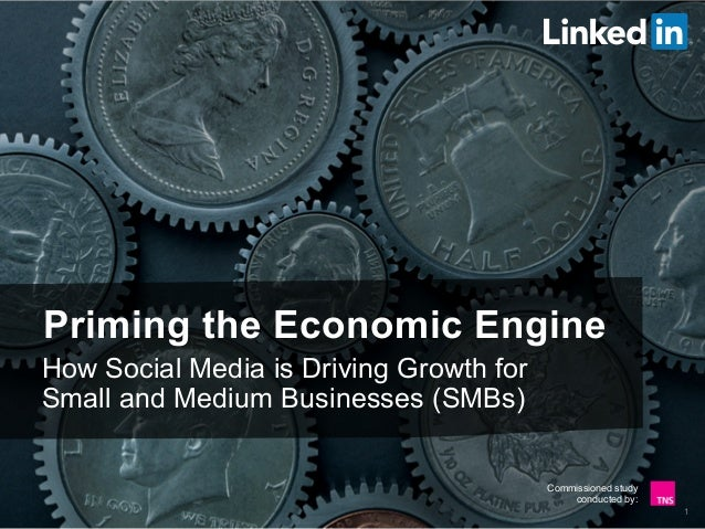 Commissioned study conducted by: Priming the Economic Engine How Social Media is Driving Growth for Small and Medium Busin...