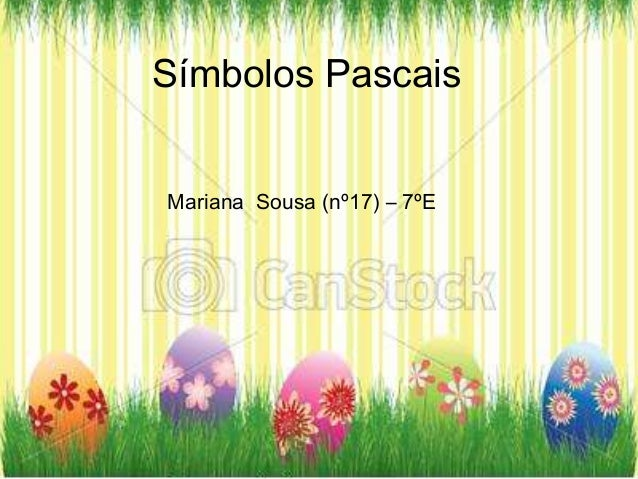 Símbolos PascaisMariana Sousa (nº17) – 7ºE