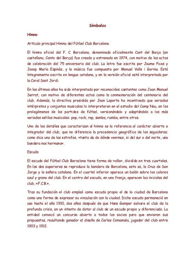 Símbolos Himno Artículo principal Himno del Fútbol Club Barcelona El himno oficial del F. C. Barcelona, denominado oficial...