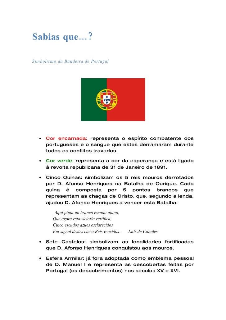 Sabias que…?  Simbolismo da Bandeira de Portugal        •   Cor encarnada: representa o espírito combatente dos        por...
