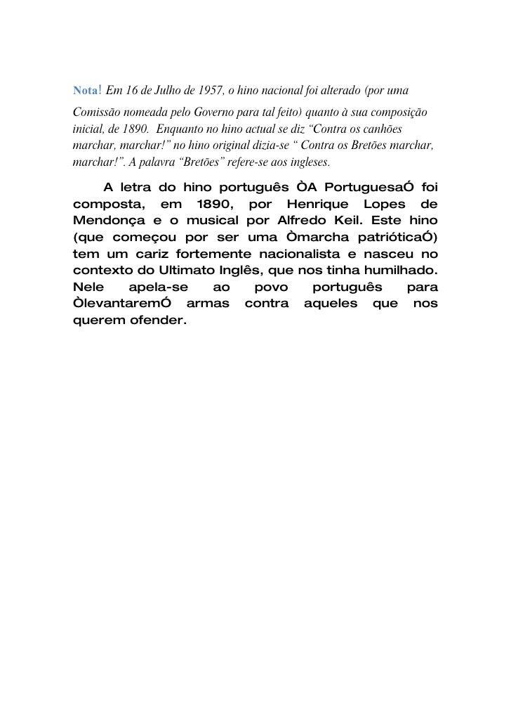 Nota! Em 16 de Julho de 1957, o hino nacional foi alterado (por uma Comissão nomeada pelo Governo para tal feito) quanto à...