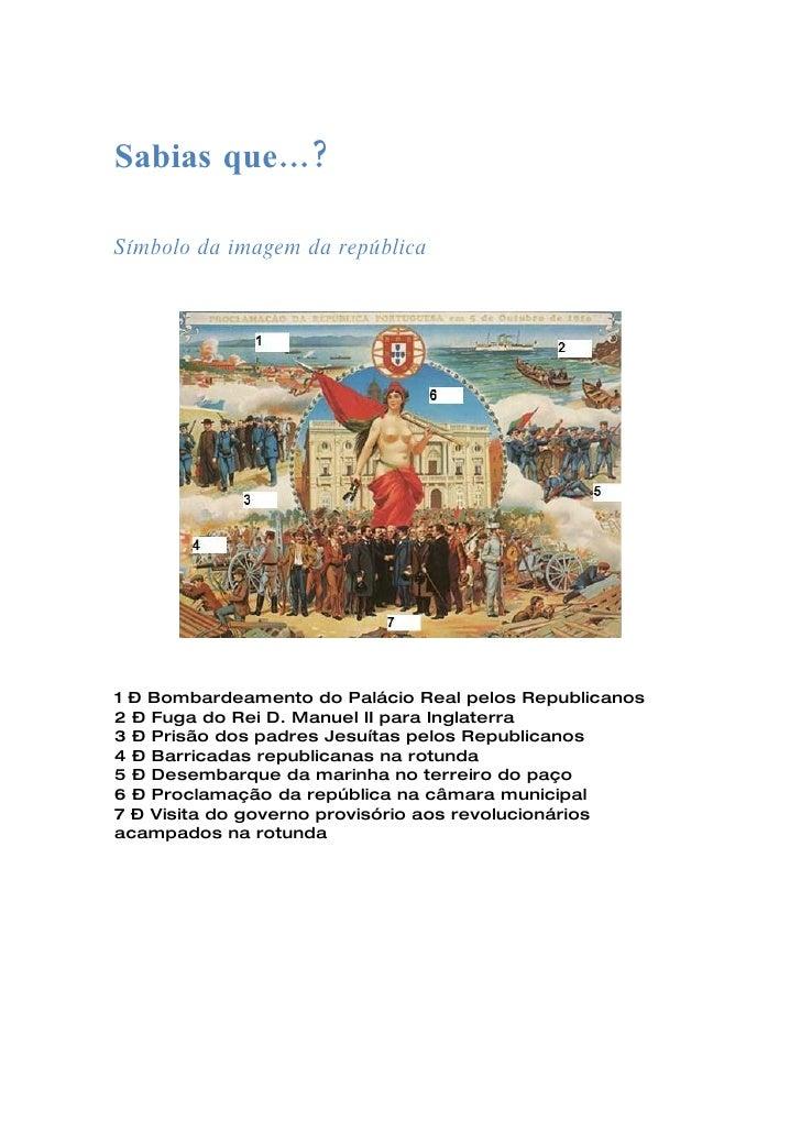 Sabias que…?  Símbolo da imagem da república     1 – Bombardeamento do Palácio Real pelos Republicanos 2 – Fuga do Rei D. ...