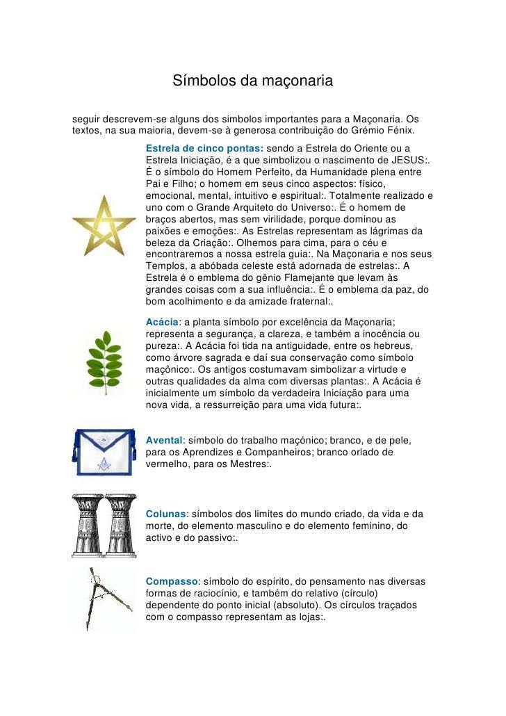Símbolos da maçonaria<br />seguir descrevem-se alguns dos simbolos importantes para a Maçonaria. Os textos, na sua maioria...