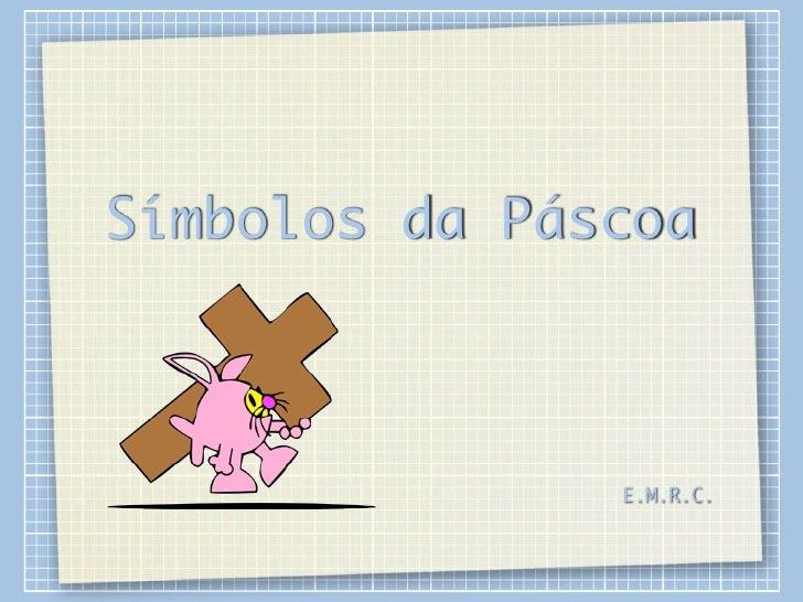 Símbolos da Páscoa               E.M.R.C.