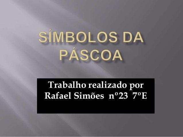 Trabalho realizado porRafael Simões nº23 7ºE
