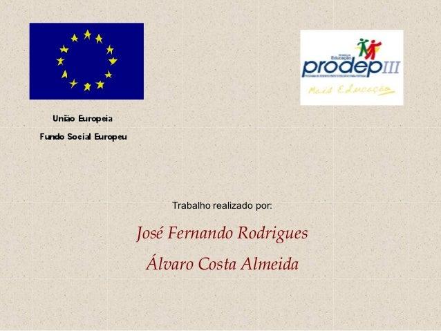 Trabalho realizado por:José Fernando Rodrigues Álvaro Costa Almeida