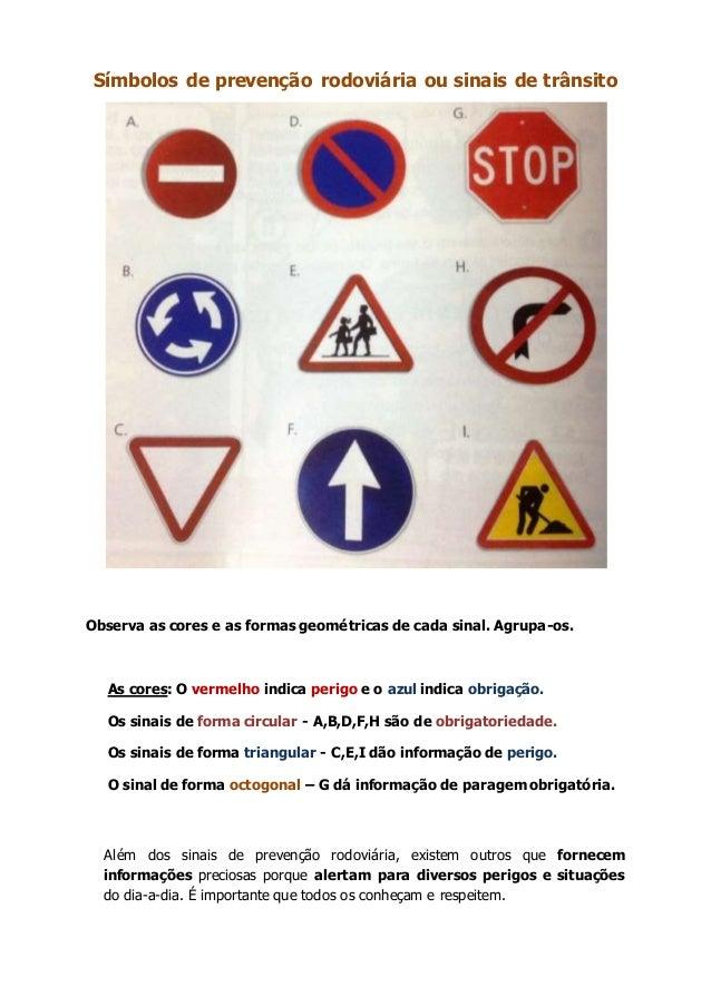 Símbolos de prevenção rodoviária ou sinais de trânsito  Observa as cores e as formas geométricas de cada sinal. Agrupa-os....