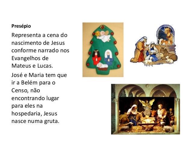 Presépio Representa a cena do nascimento de Jesus conforme narrado nos Evangelhos de Mateus e Lucas. José e Maria tem que ...