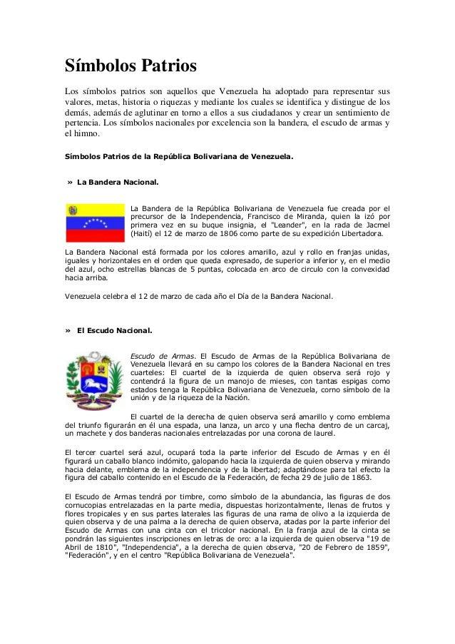 Símbolos PatriosLos símbolos patrios son aquellos que Venezuela ha adoptado para representar susvalores, metas, historia o...