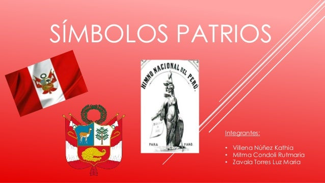 SÍMBOLOS PATRIOS Integrantes: • Villena Núñez Kathia • Mitma Condoli Rutmaria • Zavala Torres Luz Maria
