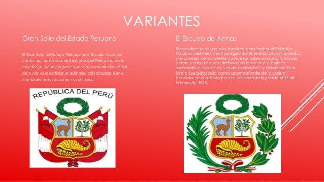 VARIANTES El Escudo de Armas El escudo que se une a la bandera para formar el Pabellón Nacional del Perú, y el que figura ...