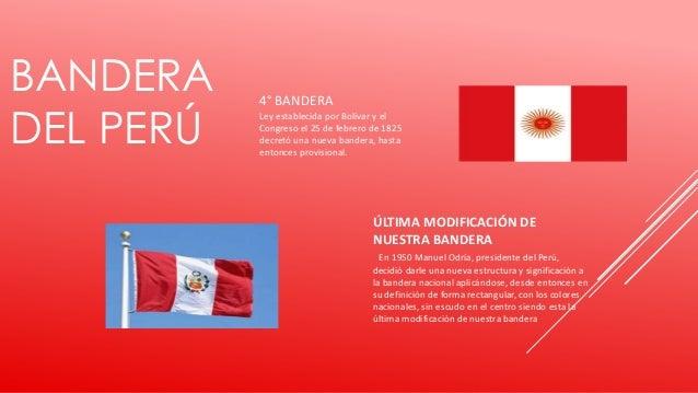BANDERA DEL PERÚ 4° BANDERA Ley establecida por Bolívar y el Congreso el 25 de febrero de 1825 decretó una nueva bandera, ...