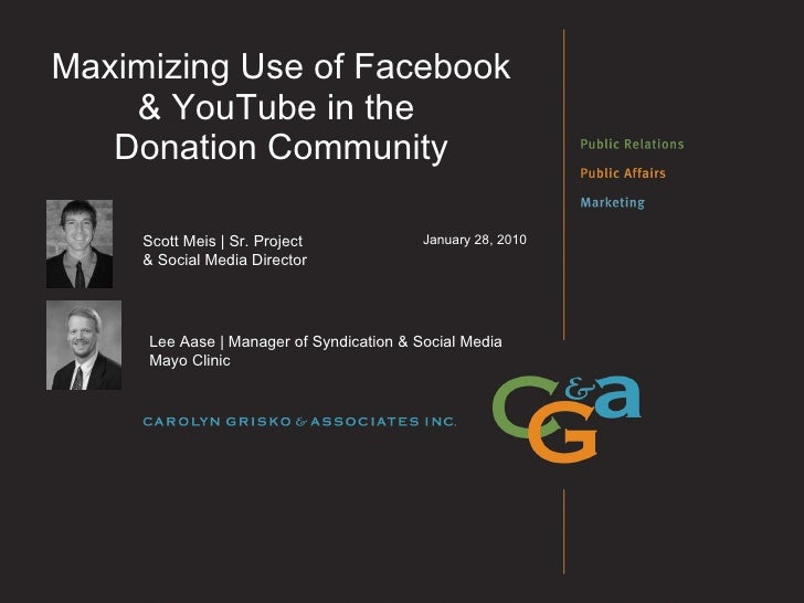 Maximizing Use of Facebook & YouTube in the  Donation Community January 28, 2010 Scott Meis   Sr. Project  & Social Media ...