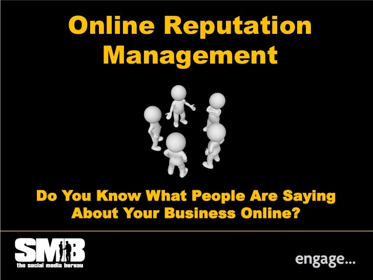 Online Reputation     ManagementDo You Know What People Are Saying    About Your Business Online?