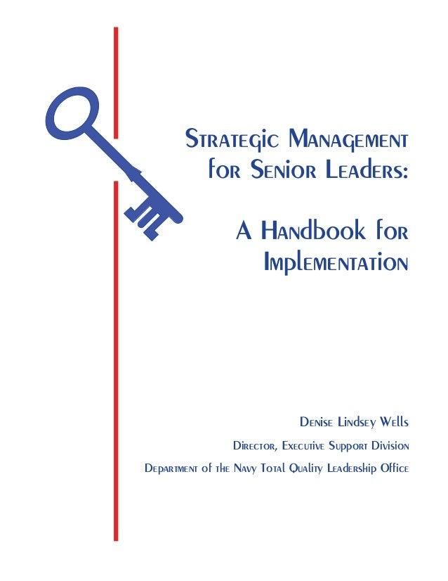 Strategic Management for Senior Leaders: A Handbook for Implementation Denise Lindsey Wells Director, Executive Support Di...