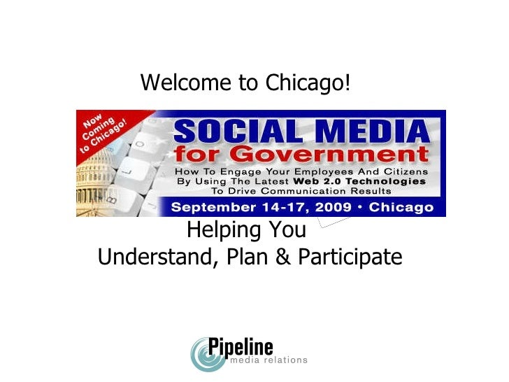 Helping You  Understand, Plan & Participate Social Media Boot Camp 101 & Welcome to Chicago!