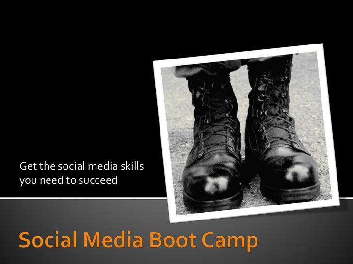 Get the social media skills you need to succeed<br />Social Media Boot Camp<br />