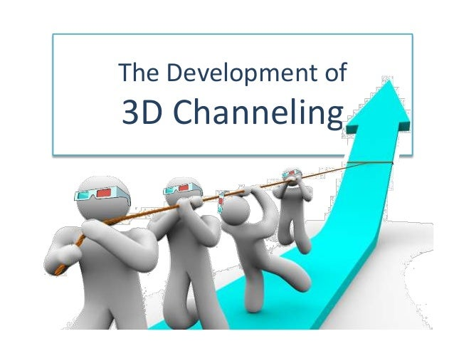 The Development of3D Channeling