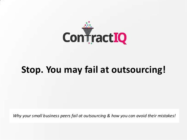 Stop. You may fail at outsourcing! Why your small business peers fail at outsourcing & how you can avoid their mistakes!