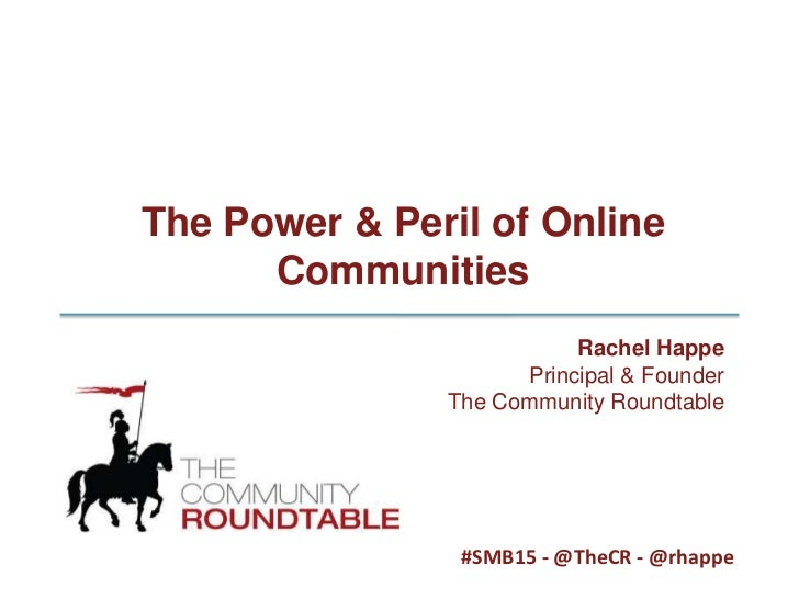 The Power & Peril of Online Communities<br />Rachel Happe<br />Principal & Founder<br />The Community Roundtable<br />#SMB...
