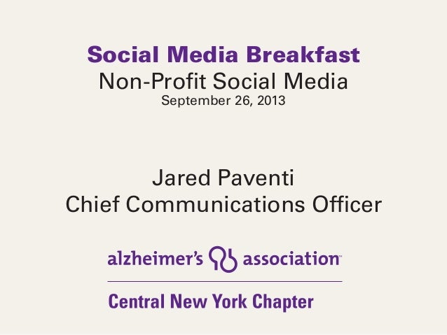 Social Media Breakfast Non-Profit Social Media September 26, 2013 Jared Paventi Chief Communications Officer