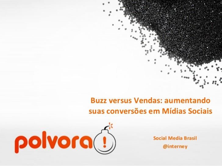 Buzz versus Vendas: aumentando suas conversões em Mídias Sociais Social Media Brasil @interney