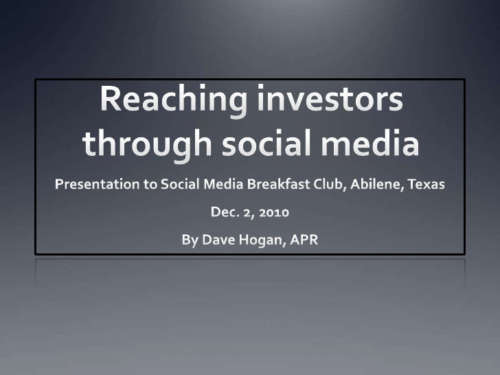 Reaching investors through social media<br />Presentation to Social Media Breakfast Club, Abilene, Texas<br />Dec. 2, 2010...