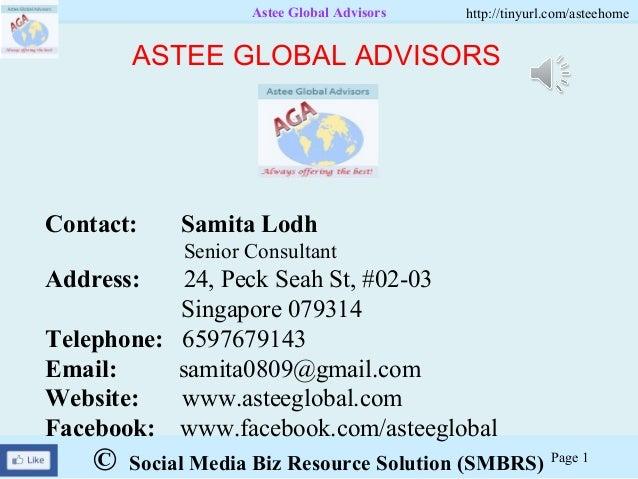 © Social Media Biz Resource Solution (SMBRS)Astee Global Advisors http://tinyurl.com/asteehomePage 1Contact: Samita LodhSe...