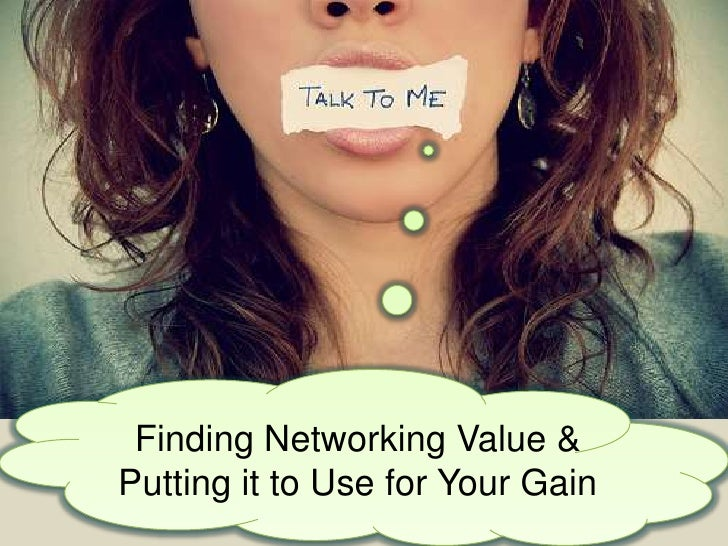 Finding Networking Value &Putting it to Use for Your Gain