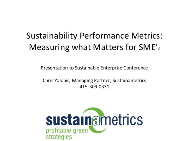 Sustainability Performance Metrics: Measuring what Matters for SME's   Presentation to Sustainable Enterprise Conference  ...