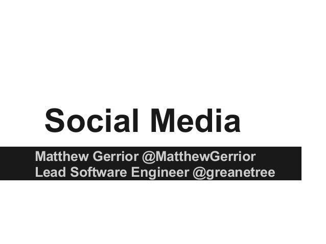 Social MediaMatthew Gerrior @MatthewGerriorLead Software Engineer @greanetree