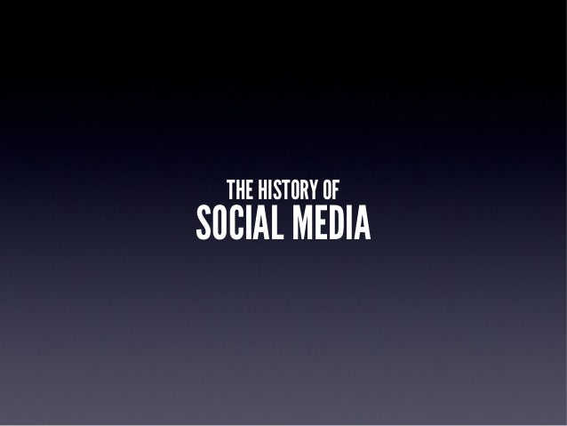 THE HISTORY OFSOCIAL MEDIA