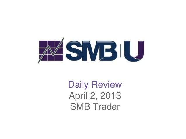 Daily ReviewApril 2, 2013SMB Trader