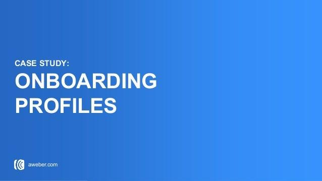 aweber.com CASE STUDY: ONBOARDING PROFILES