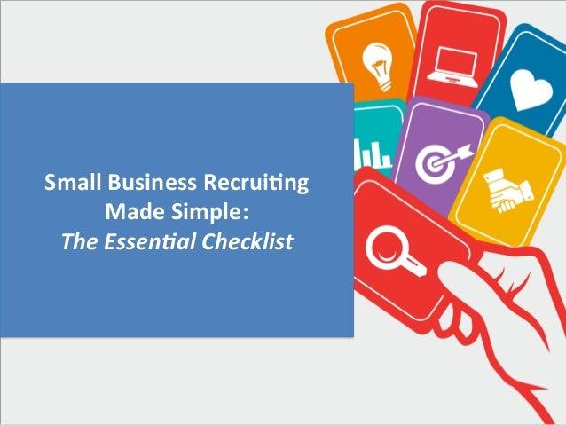Small  Business  Recrui/ng     Made  Simple:     The  Essen(al  Checklist