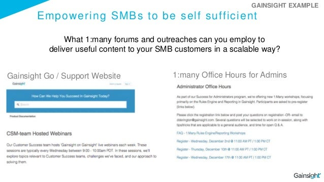 Empowering SMBs to be self sufficient What 1:many forums and outreaches can you employ to deliver useful content to your S...